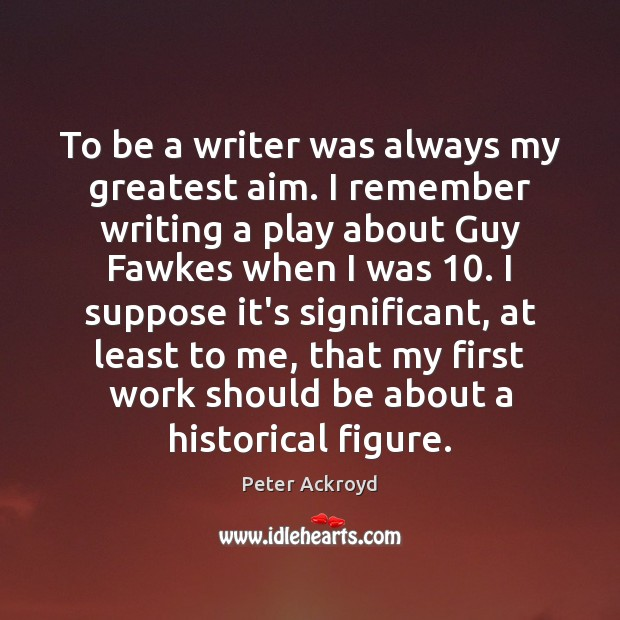 Image, To be a writer was always my greatest aim. I remember writing