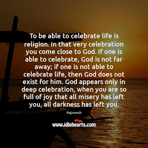 Image, To be able to celebrate life is religion. In that very celebration