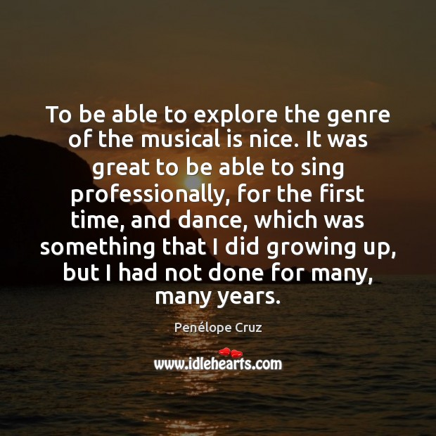 Penélope Cruz Picture Quote image saying: To be able to explore the genre of the musical is nice.