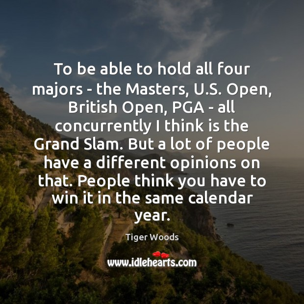 To be able to hold all four majors – the Masters, U. Tiger Woods Picture Quote