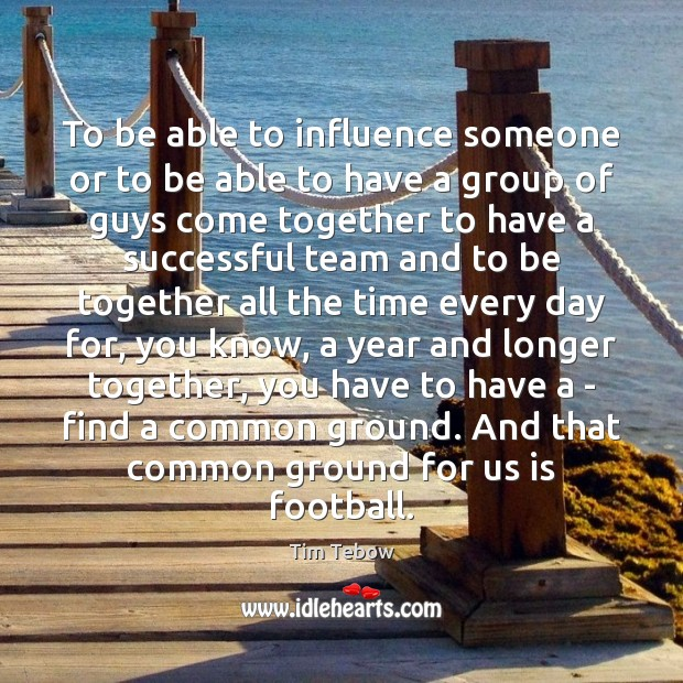 To be able to influence someone or to be able to have Tim Tebow Picture Quote