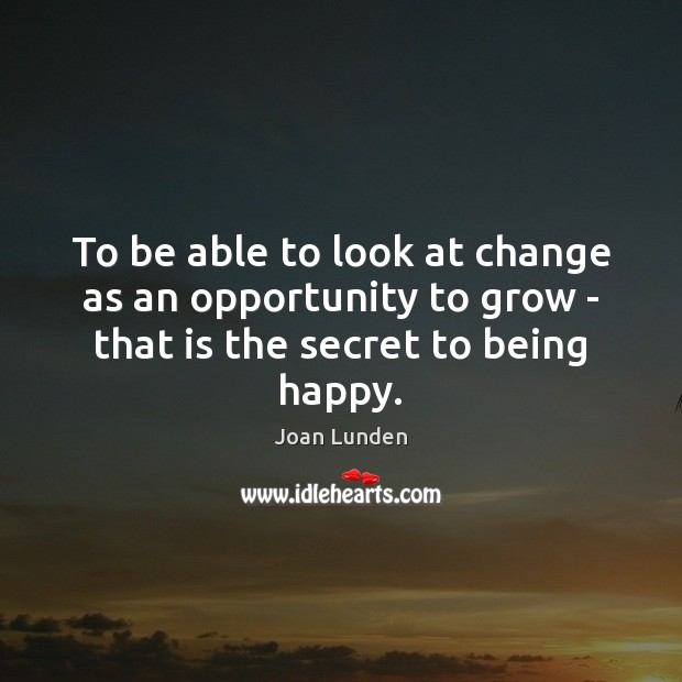To be able to look at change as an opportunity to grow Joan Lunden Picture Quote