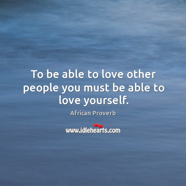 Image, To be able to love other people you must be able to love yourself.