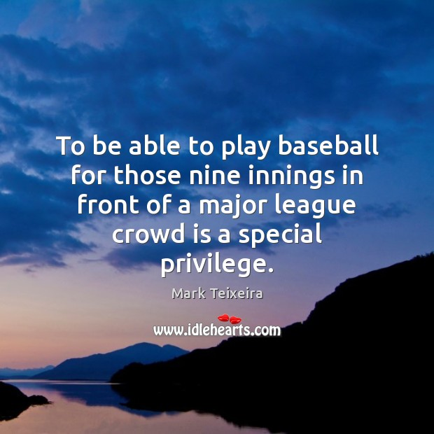 To be able to play baseball for those nine innings in front Image