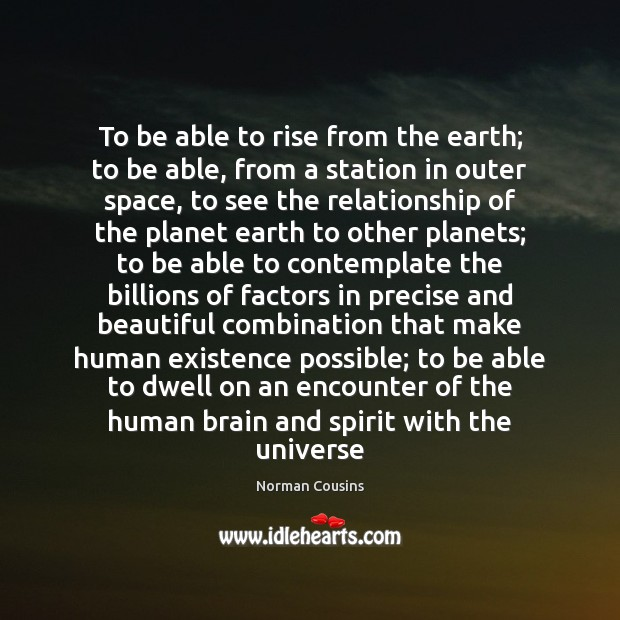 To be able to rise from the earth; to be able, from Norman Cousins Picture Quote