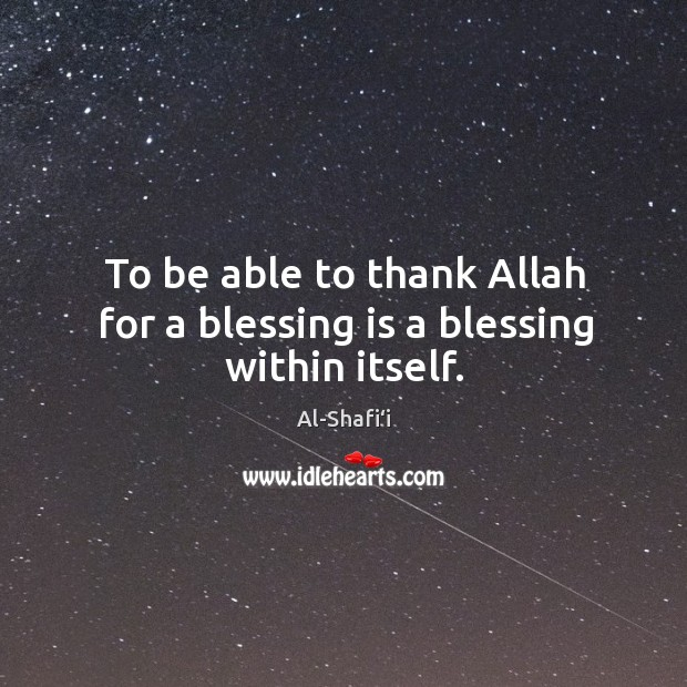Image, To be able to thank Allah for a blessing is a blessing within itself.