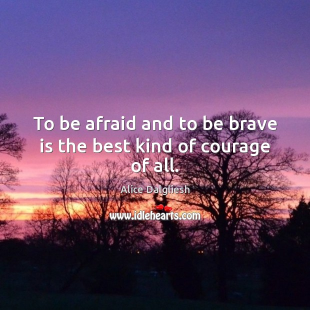 Image, To be afraid and to be brave is the best kind of courage of all.