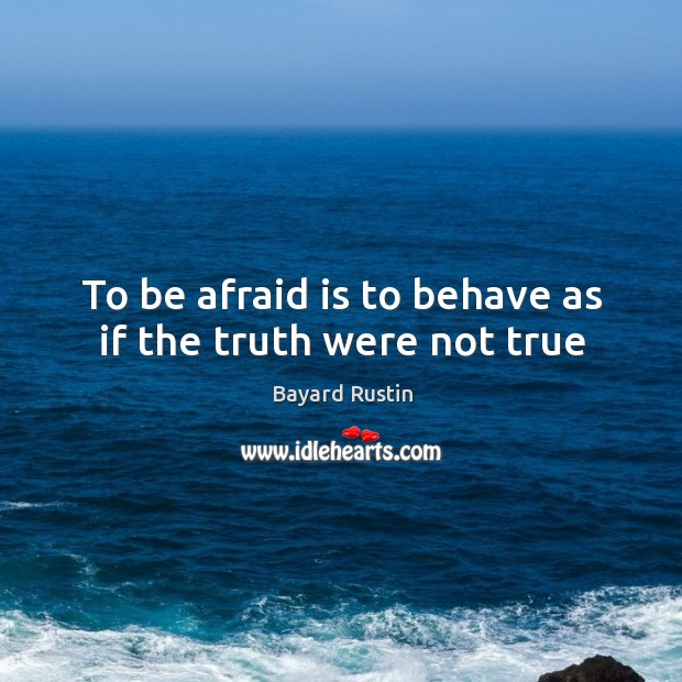 To be afraid is to behave as if the truth were not true Image