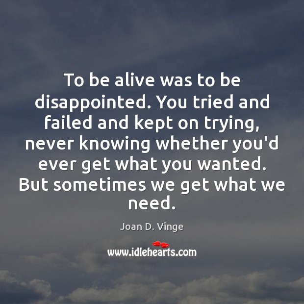 To be alive was to be disappointed. You tried and failed and Joan D. Vinge Picture Quote