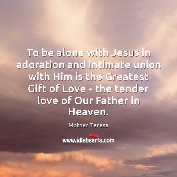 To be alone with Jesus in adoration and intimate union with Him Image