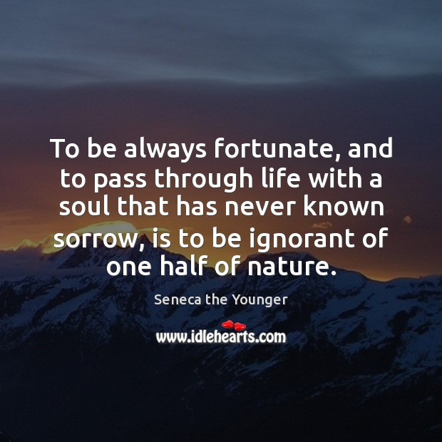 To be always fortunate, and to pass through life with a soul Image