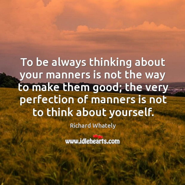 Image, To be always thinking about your manners is not the way to make them good;