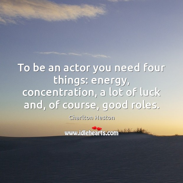To be an actor you need four things: energy, concentration, a lot Image