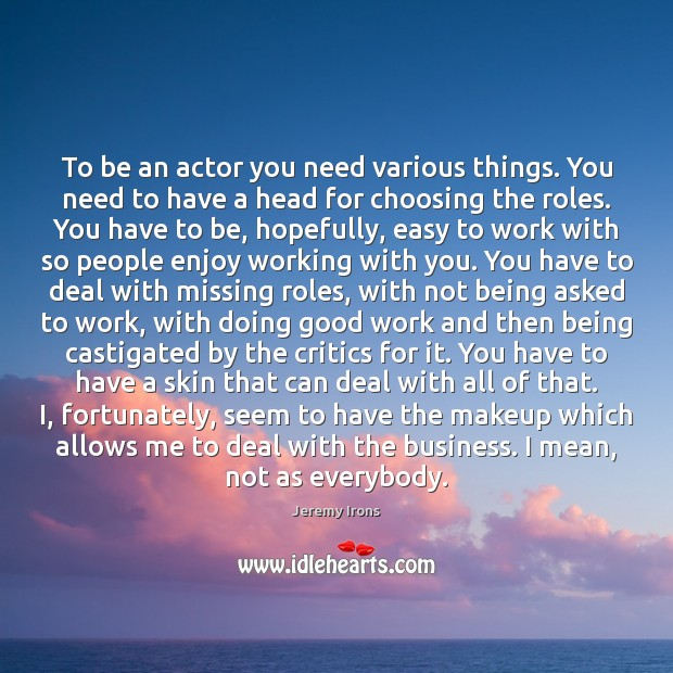 Image, To be an actor you need various things. You need to have
