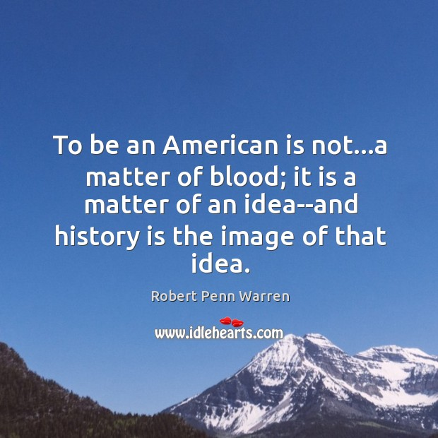 To be an American is not…a matter of blood; it is Robert Penn Warren Picture Quote