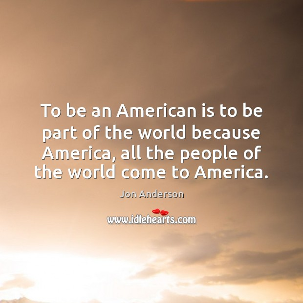 To be an American is to be part of the world because Image
