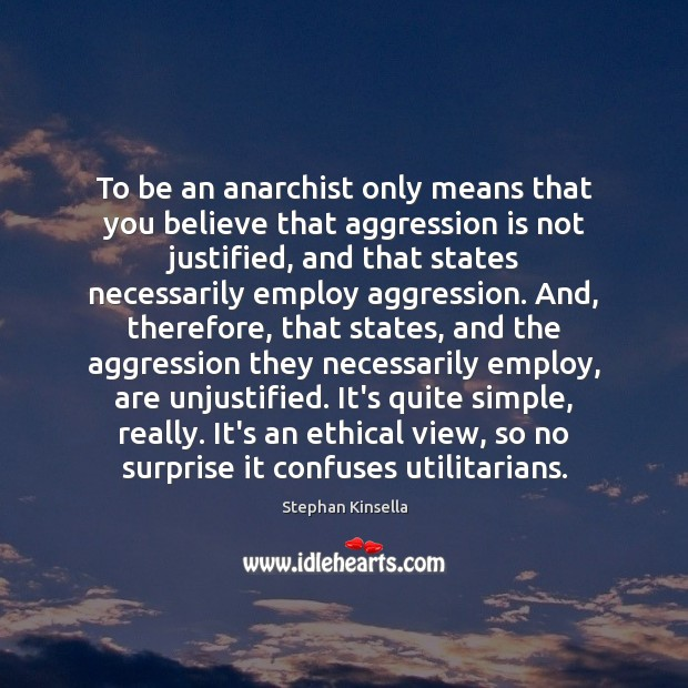 To be an anarchist only means that you believe that aggression is Image