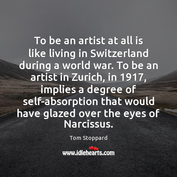 Image, To be an artist at all is like living in Switzerland during