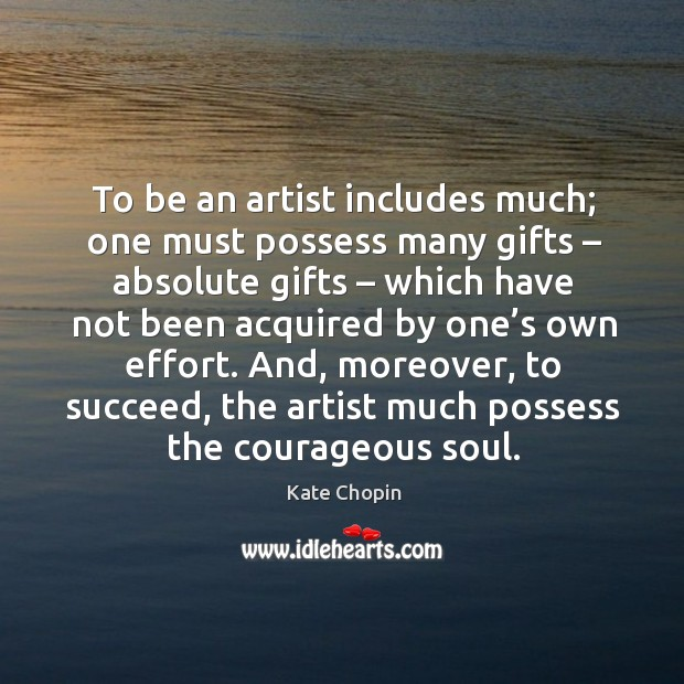 Image, To be an artist includes much; one must possess many gifts – absolute gifts