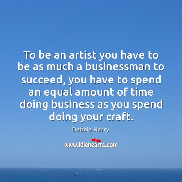 To be an artist you have to be as much a businessman Image