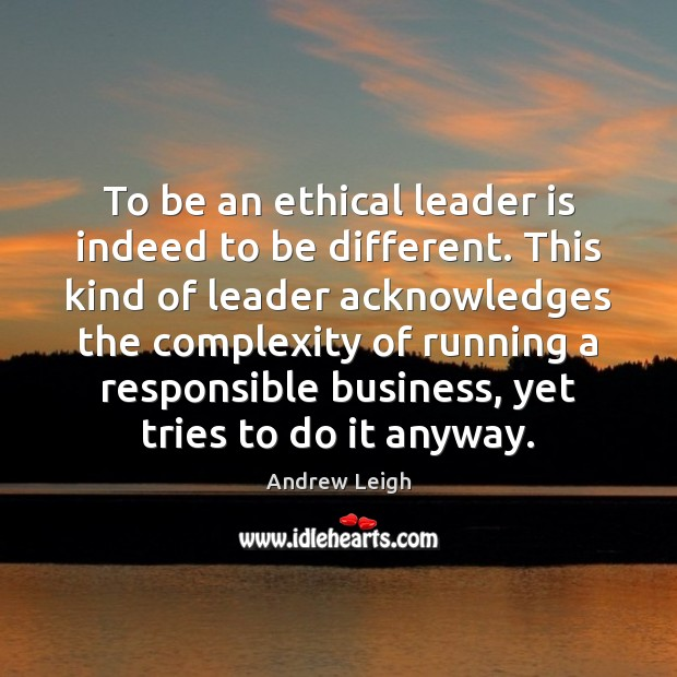 Image, To be an ethical leader is indeed to be different. This kind