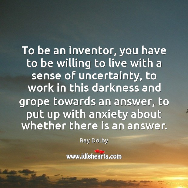 To be an inventor, you have to be willing to live with Image
