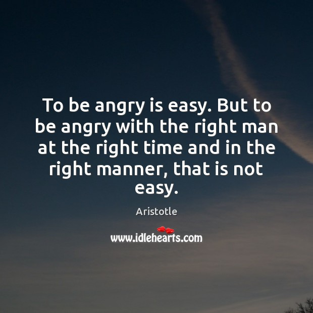 Image, To be angry is easy. But to be angry with the right