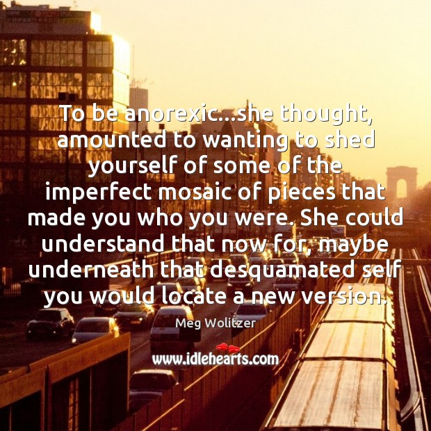 Image, To be anorexic…she thought, amounted to wanting to shed yourself of