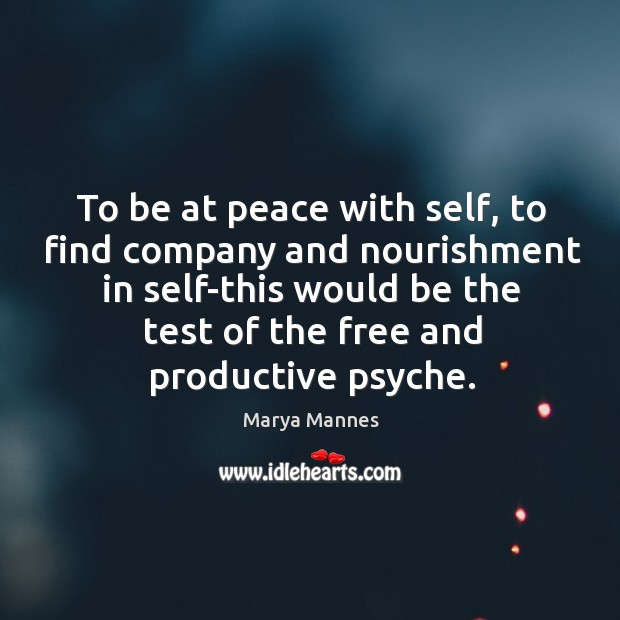 To be at peace with self, to find company and nourishment in Marya Mannes Picture Quote