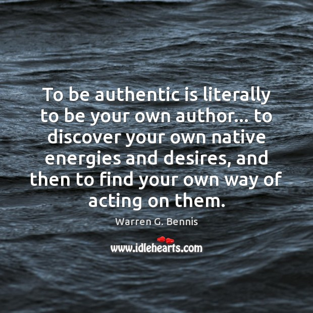 To be authentic is literally to be your own author… to discover Warren G. Bennis Picture Quote