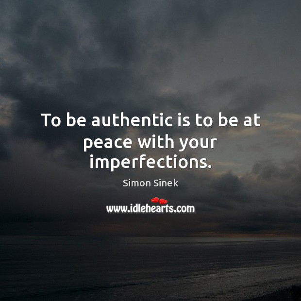To be authentic is to be at peace with your imperfections. Simon Sinek Picture Quote