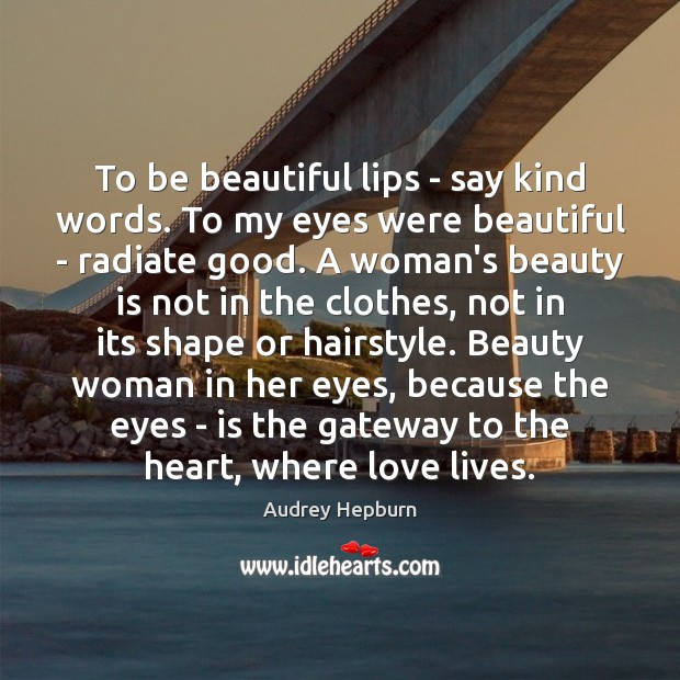 To be beautiful lips – say kind words. To my eyes were Audrey Hepburn Picture Quote