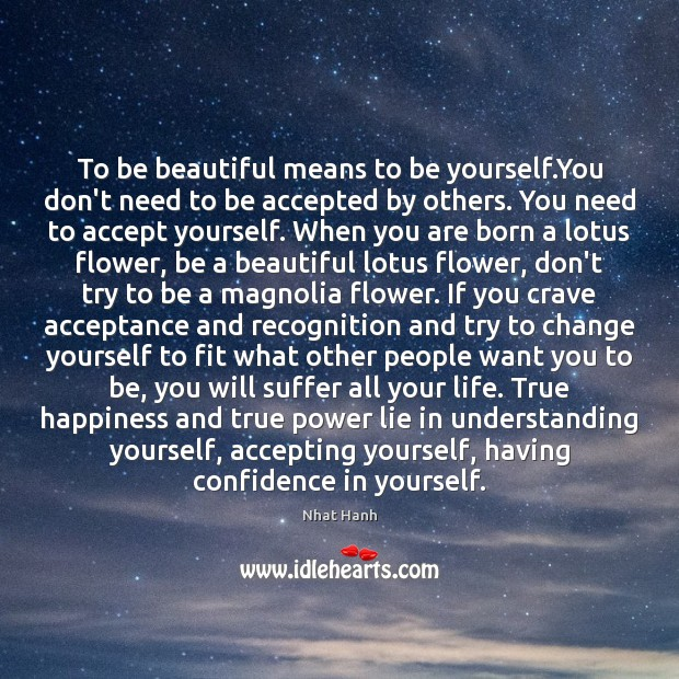 To be beautiful means to be yourself.You don't need to be Be Yourself Quotes Image