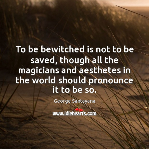Image, To be bewitched is not to be saved, though all the magicians
