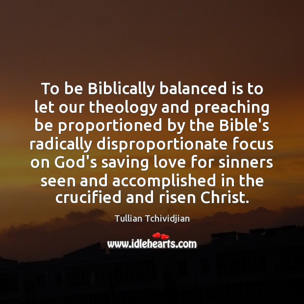 To be Biblically balanced is to let our theology and preaching be Image