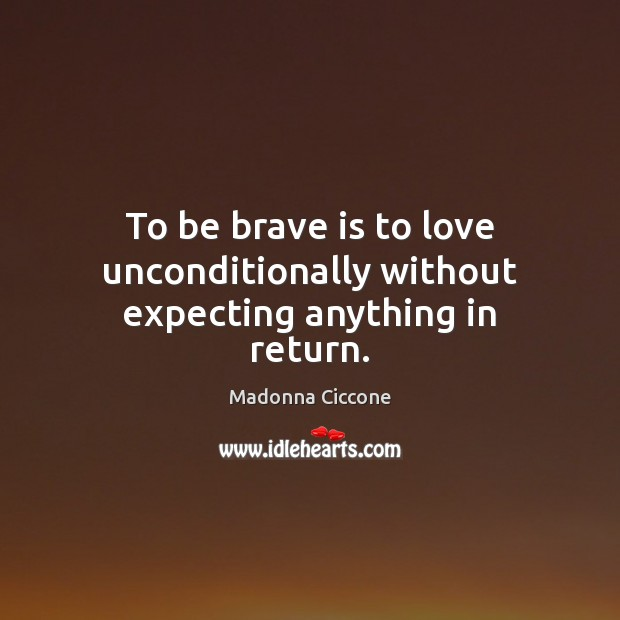 Image, To be brave is to love unconditionally without expecting anything in return.