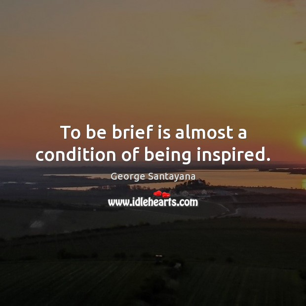 To be brief is almost a condition of being inspired. Image