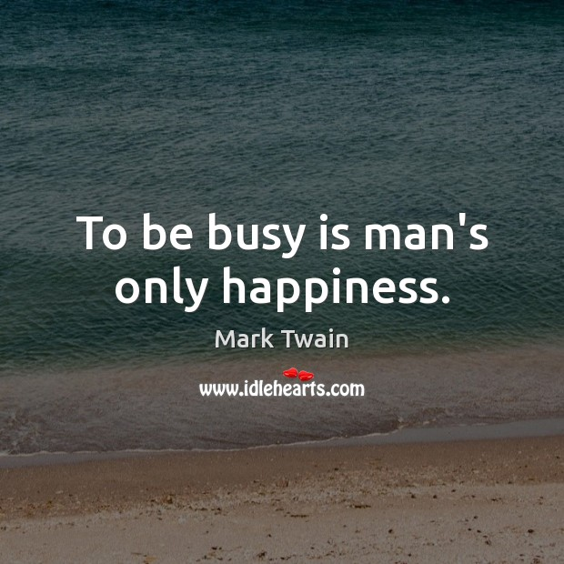 Keep Yourself Busy To Stay Happy Quotes: Mark Twain Quote: Keep Away From People Who Try To