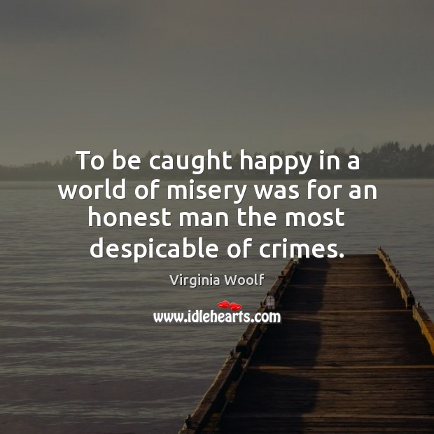Image, To be caught happy in a world of misery was for an