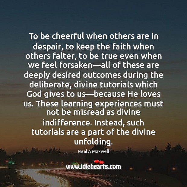 To be cheerful when others are in despair, to keep the faith Image