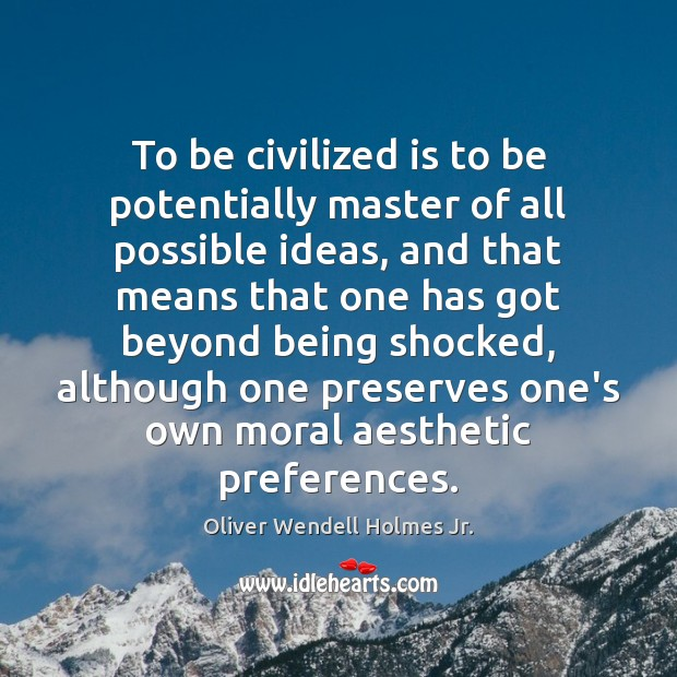 To be civilized is to be potentially master of all possible ideas, Image