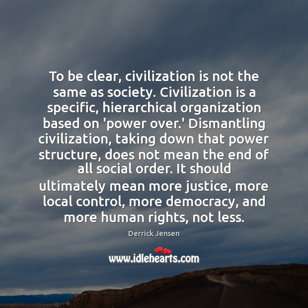 Image, To be clear, civilization is not the same as society. Civilization is