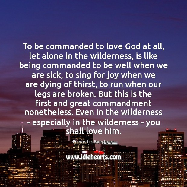 To be commanded to love God at all, let alone in the Frederick Buechner Picture Quote