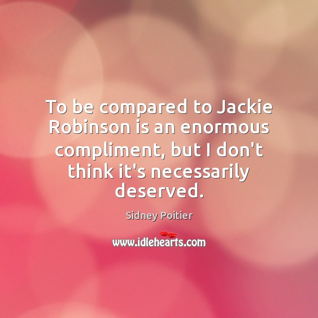 To be compared to Jackie Robinson is an enormous compliment, but I Image