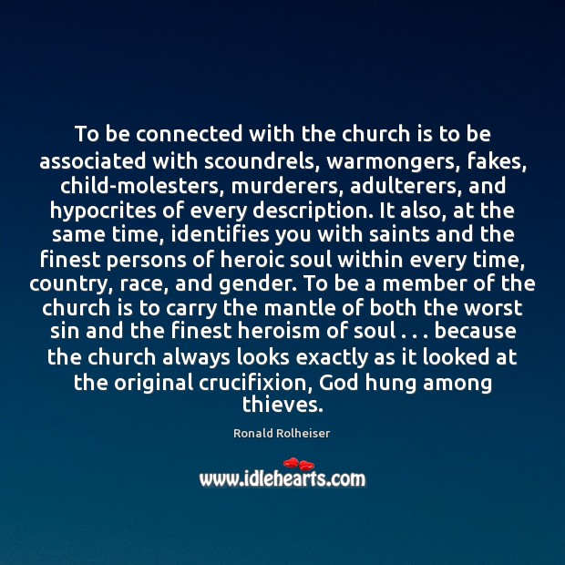 To be connected with the church is to be associated with scoundrels, Ronald Rolheiser Picture Quote