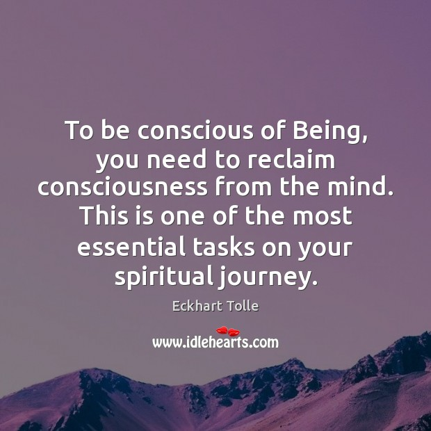To be conscious of Being, you need to reclaim consciousness from the Eckhart Tolle Picture Quote