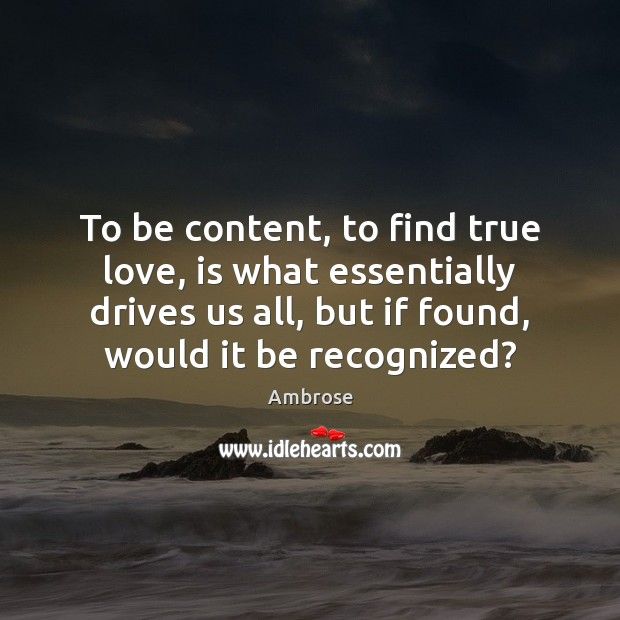 Image, To be content, to find true love, is what essentially drives us