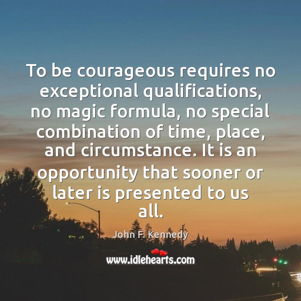 Image, To be courageous requires no exceptional qualifications, no magic formula, no special
