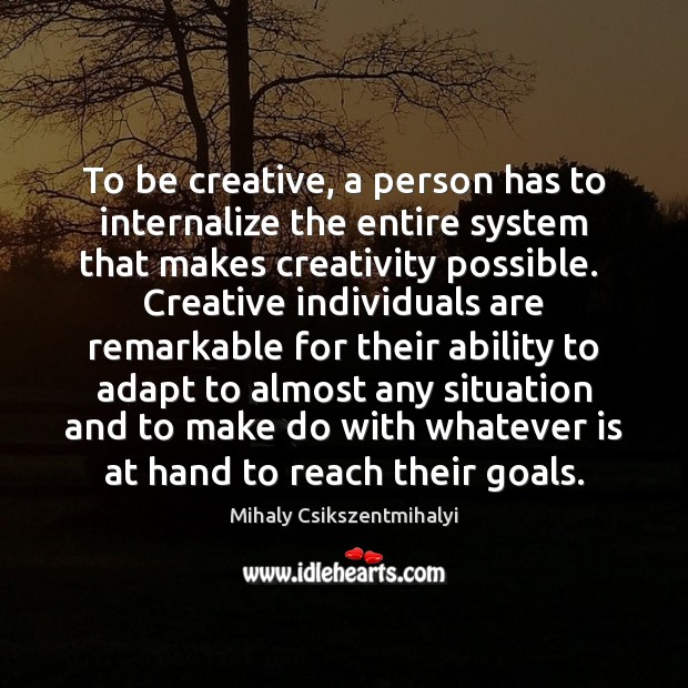 Image, To be creative, a person has to internalize the entire system that
