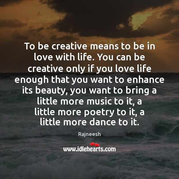 Image, To be creative means to be in love with life. You can